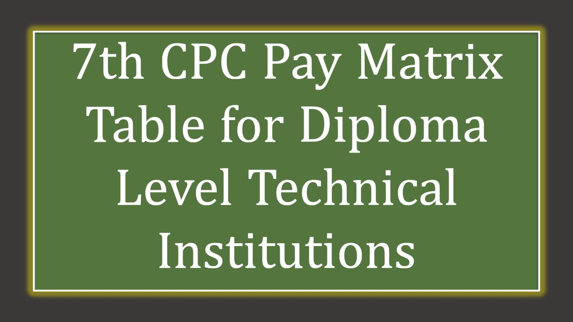 7th CPC Pay Matrix Table for Diploma Level Technical Institutions