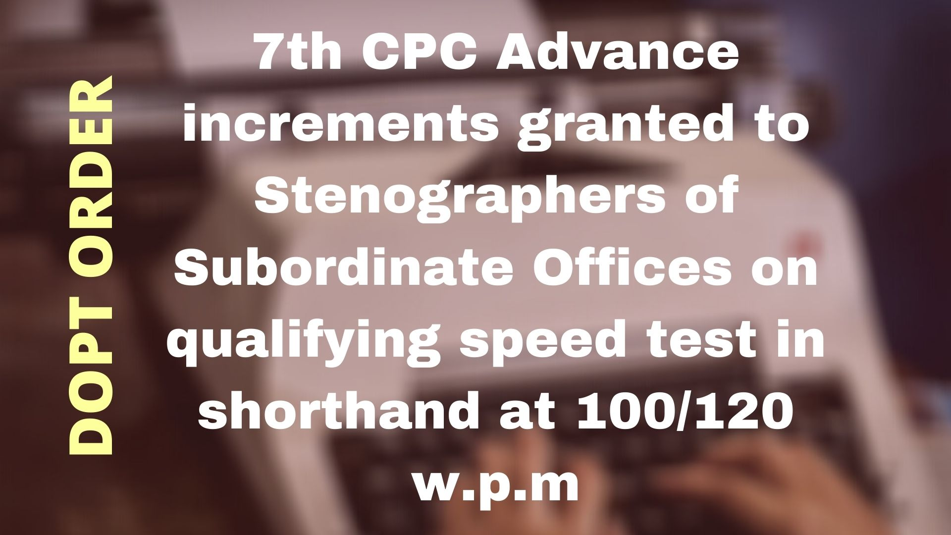 7th CPC Advance increments granted to Stenographers