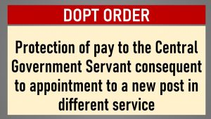 7th CPC Protection of pay to the Central Government Employees