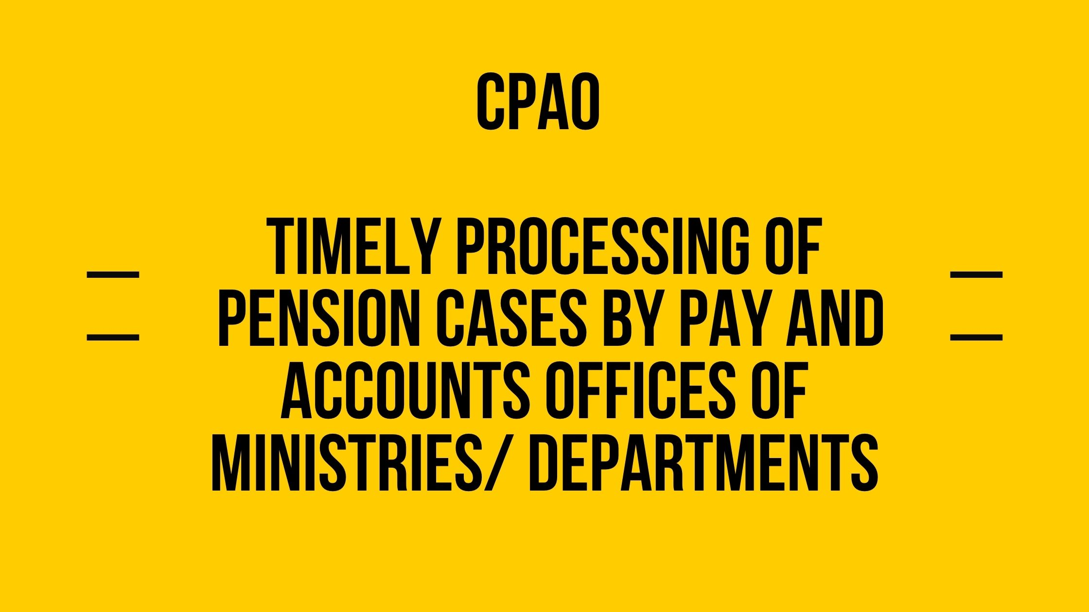 Timely processing of Pension cases